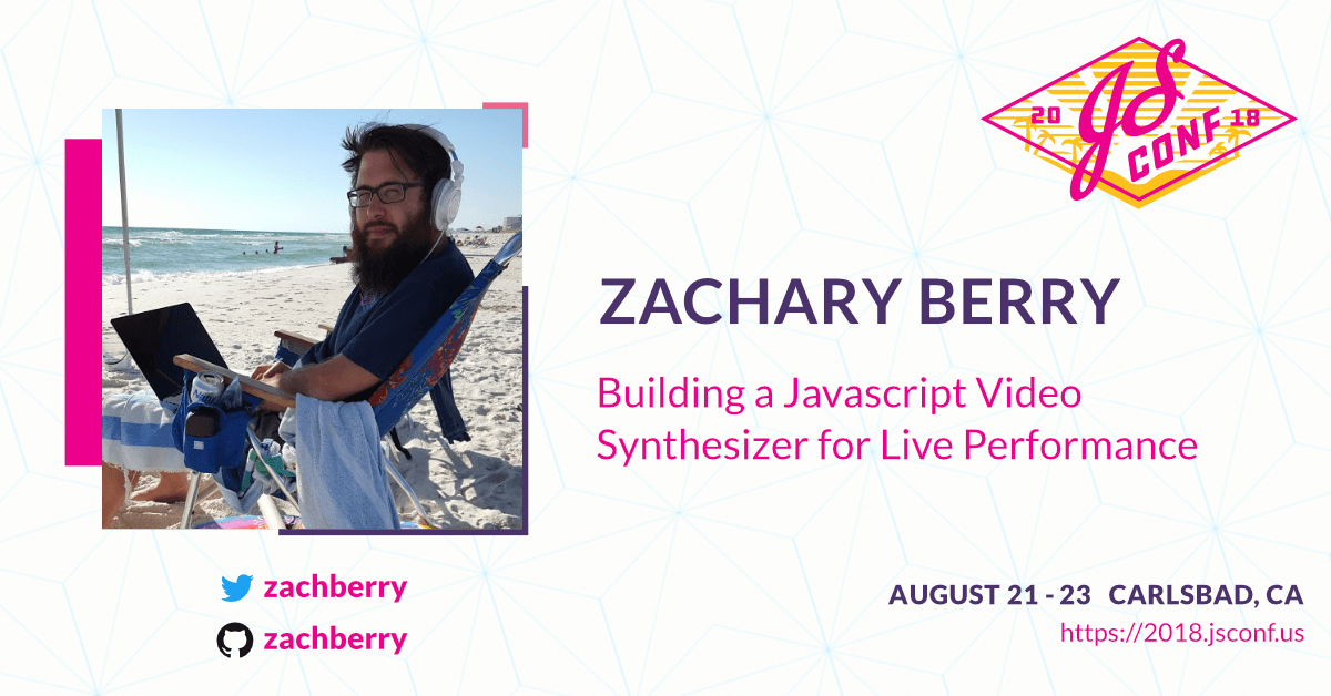 Zachary Berry: Building a Javascript Video Synthesizer for Live